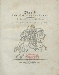 Friedrich Fouqué: Sigurd, der Schlangentödter. Ein Heldenspiel in sechs Abentheuren. Berlin: Hitzig 1808. SBB PK Sign. Ys 2571. CC BY-NC-SA 4.0